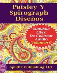 Paisley y Spirograph Disenos: Mandala Libro de Colorear Adulto Volumen 6