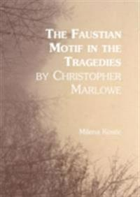 Faustian Motif in the Tragedies by Christopher Marlowe
