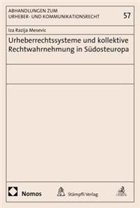 Urheberrechtssysteme Und Kollektive Rechtwahrnehmung in Sudosteuropa