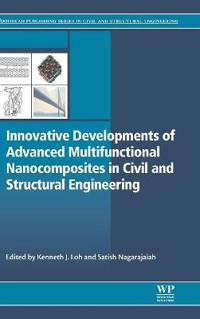Innovative Developments of Advanced Multifunctional Nanocomposites in Civil and Structural Engineering