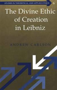The Divine Ethic of Creation in Leibniz