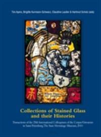 Collections of Stained Glass and their Histories/Glasmalerei-Sammlungen und ihre Geschichte/Les collections de vitraux et leur histoire