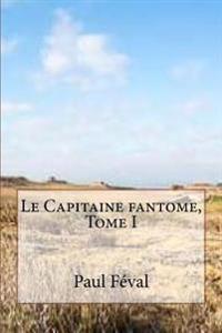 Le Capitaine Fantome, Tome I