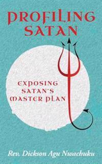 Profiling Satan: Exposing Satan's Master Plan