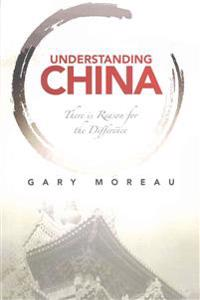 Understanding China: There Is Reason for the Difference