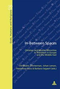 In-Between Spaces: Christian and Muslim Minorities in Transition in Europe and the Middle East.