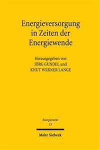 Energieversorgung in Zeiten Der Energiewende: Tagungsband Der Sechsten Bayreuther Energierechtstage 2015