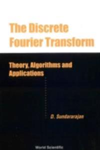 Discrete Fourier Transform, The: Theory, Algorithms And Applications