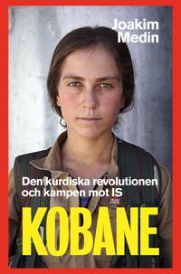 Kobane : den kurdiska revolutionen och kampen mot IS
