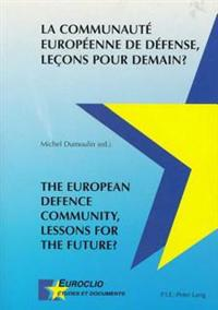 La Communaut Europenne De Dfense, Leçons Pour Demain? the European Defence Community, Lessons for the Future?