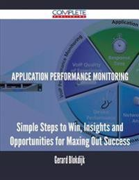 Application Performance Monitoring - Simple Steps to Win, Insights and Opportunities for Maxing Out Success