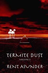 Termite Dust: Rent Asunder