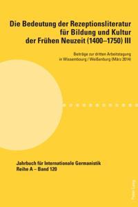 Die Bedeutung der Rezeptionsliteratur fur Bildung und Kultur der Fruhen Neuzeit (1400-1750) III