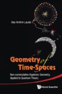 Geometry Of Time-spaces: Non-commutative Algebraic Geometry, Applied To Quantum Theory
