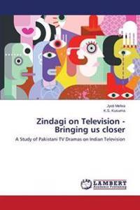 Zindagi on Television - Bringing Us Closer