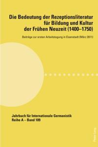 Die Bedeutung der Rezeptionsliteratur fur Bildung und Kultur der Fruhen Neuzeit (1400-1750)
