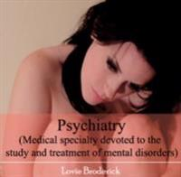Psychiatry (Medical specialty devoted to the study and treatment of mental disorders)