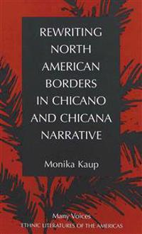 Rewriting North American Borders in Chicano and Chicana Narrative
