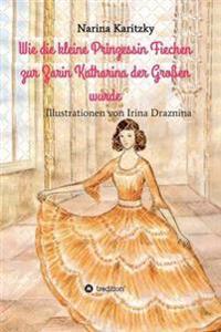 Wie Die Kleine Prinzessin Fiechen Zur Zarin Katharina Der Grossen Wurde
