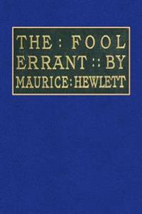 The Fool Errant: Being the Memoirs of Francis-Antony Strelley, Esq. Citizen of Lucca