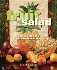 Fruit Salad: Applique Designs for Delicious Quilts