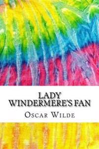 Lady Windermere's Fan: Includes MLA Style Citations for Scholarly Secondary Sources, Peer-Reviewed Journal Articles and Critical Essays