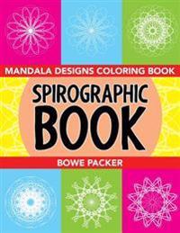 Spirographic Book: Mandala Designs Coloring Book