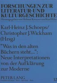 Was in Den Alten Buechern Steht...: Neue Interpretationen Von Der Aufklaerung Zur Moderne