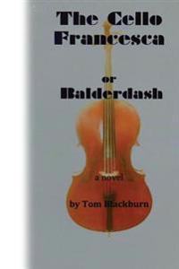 The Cello Francesca, Or, Balderdash