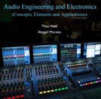 Audio Engineering and Electronics (Concepts, Elements and Applications)