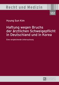 Haftung wegen Bruchs der aerztlichen Schweigepflicht in Deutschland und in Korea