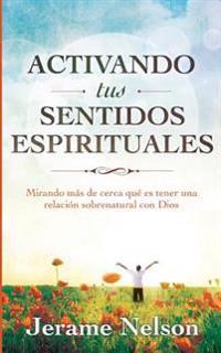 Activating Your Spiritual Senses: Spanish Version