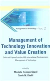MANAGEMENT OF TECHNOLOGY INNOVATION AND VALUE CREATION - SELECTED PAPERS FROM THE 16TH INTERNATIONAL CONFERENCE ON MANAGEMENT OF TECHNOLOGY