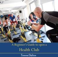 Beginner's Guide to open a Health Club, A