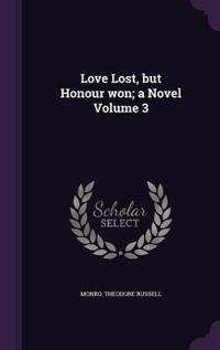 Love Lost, But Honour Won; A Novel Volume 3