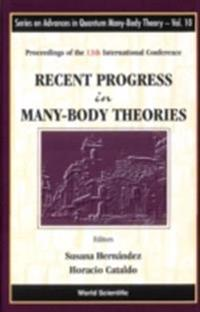 RECENT PROGRESS IN MANY-BODY THEORIES - PROCEEDINGS OF THE 13TH INTERNATIONAL CONFERENCE