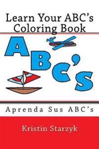 Learn Your ABC's Coloring Book: Aprenda Sus ABC's