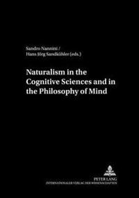 Naturalism In The Cognitive Sciences And The Philosophy Of Mind