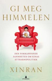 Gi meg himmelen; den forbløffende sannheten om Kinas ettbarnspolitikk - Xue Xinran pdf epub