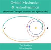 Orbital Mechanics & Astrodynamics (Important Concepts, Elements and Applications)
