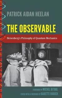 The Observable: Heisenberg S Philosophy of Quantum Mechanics