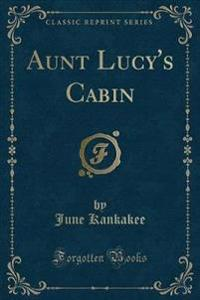 Aunt Lucy's Cabin (Classic Reprint)