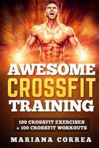 Awesome Crossfit Training: 100 Crossfit Exercises + 100 Crossfit Workouts