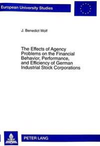Effects of Agency Problems on the Financial Behavior, Performance, and Efficiency of German Industrial Stock Corporations
