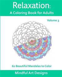 Relaxation: A Coloring Book for Adults: 62 Beautiful Mandalas to Color