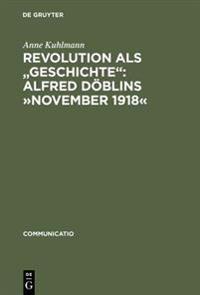 """Revolution ALS """"geschichte"""": Alfred D blins  november 1918"""