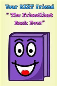 Your Best Friend the Friendliest Book Ever