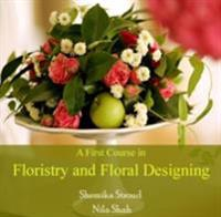 First Course in Floristry and Floral Designing, A