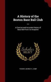A History of the Boston Base Ball Club ...