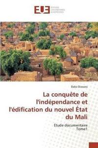 La Conqu�te de l'Ind�pendance Et l'�dification Du Nouvel �tat Du Mali